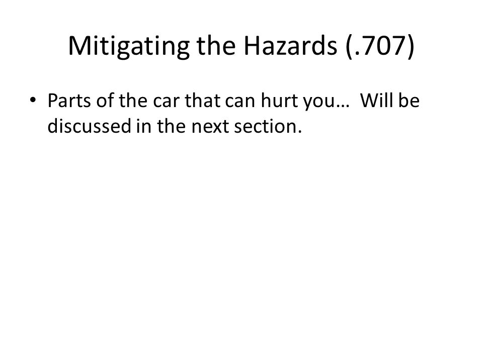 Mitigating the Hazards (.707) Parts of the car that can hurt you… Will be discussed in the next section.