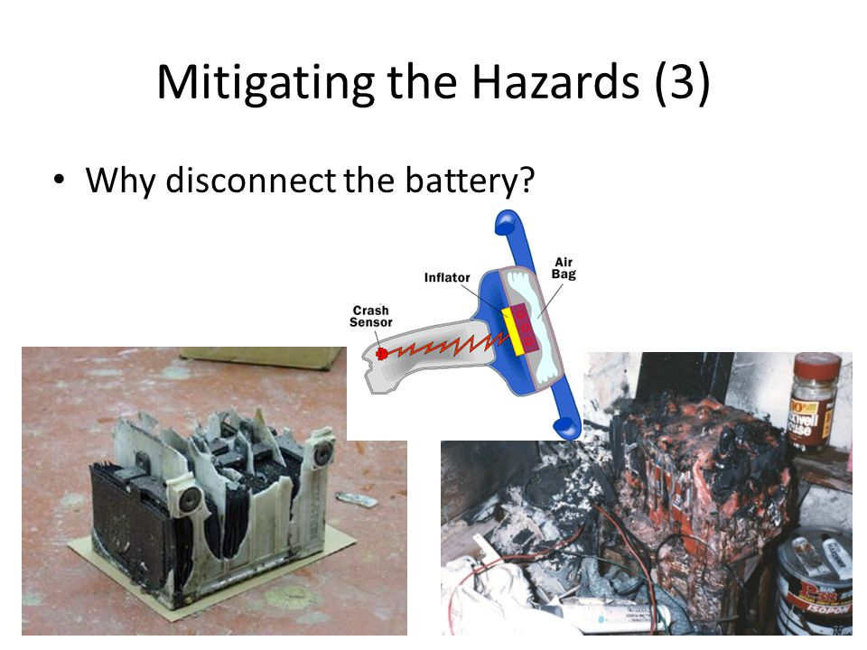 Mitigating the Hazards (3) Why disconnect the battery