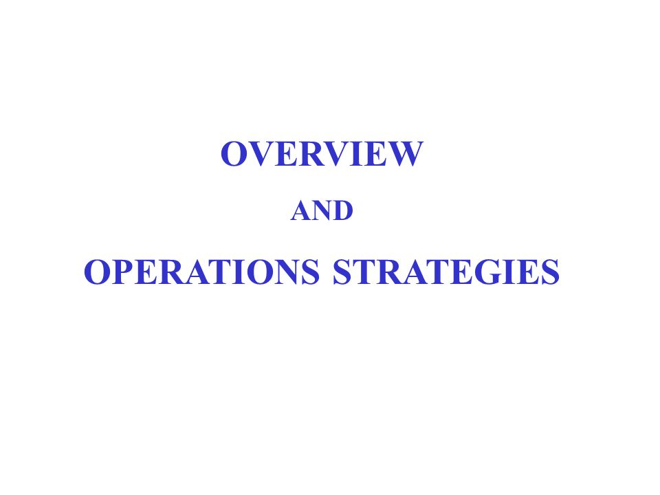 OVERVIEW AND OPERATIONS STRATEGIES