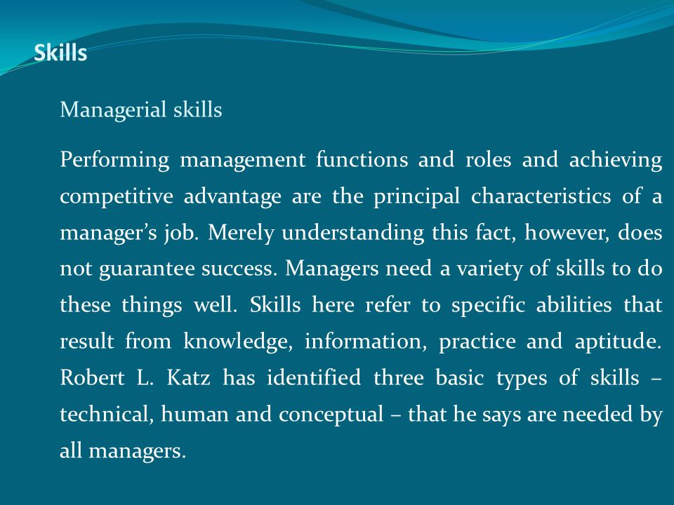Skills Managerial skills Performing management functions and roles and achieving competitive advantage are the principal characteristics of a manager's job.