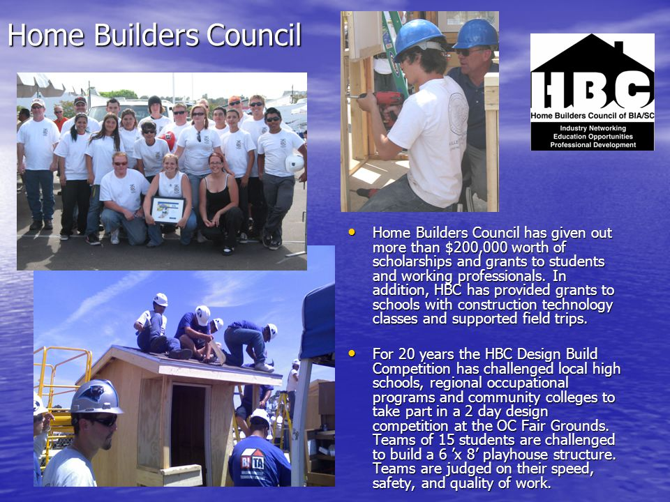 Home Builders Council Home Builders Council has given out more than $200,000 worth of scholarships and grants to students and working professionals.