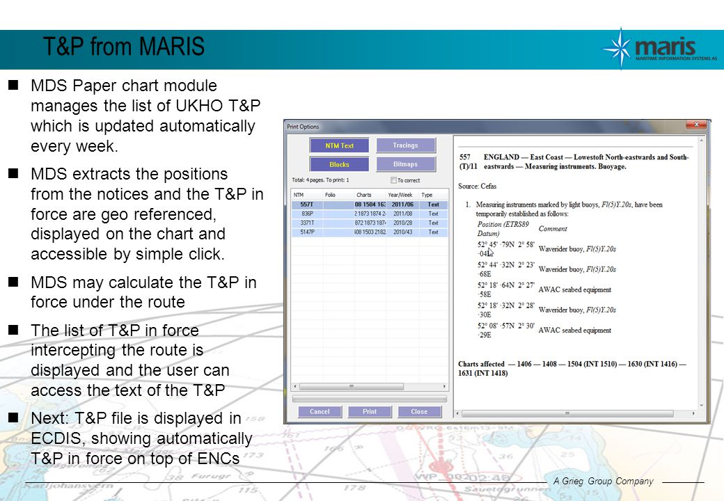 Page 3 A Grieg Group Company T&P from MARIS MDS Paper chart module manages the list of UKHO T&P which is updated automatically every week.