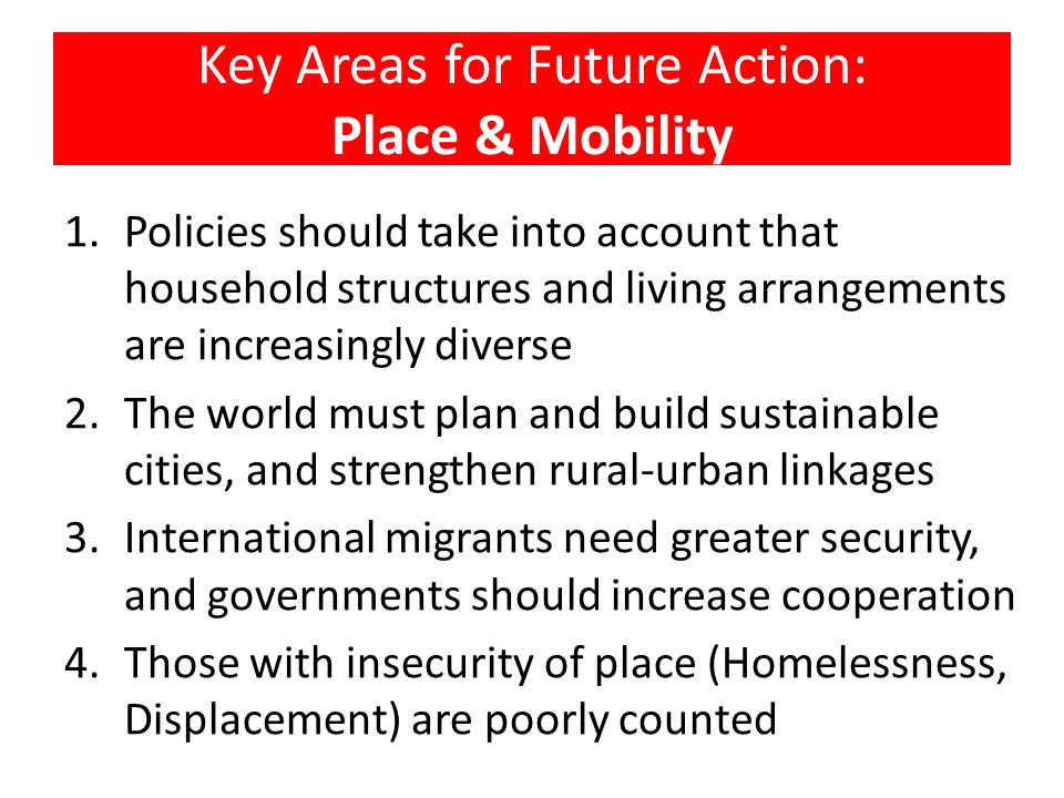 Key Areas for Future Action: Place & Mobility 1.Policies should take into account that household structures and living arrangements are increasingly d