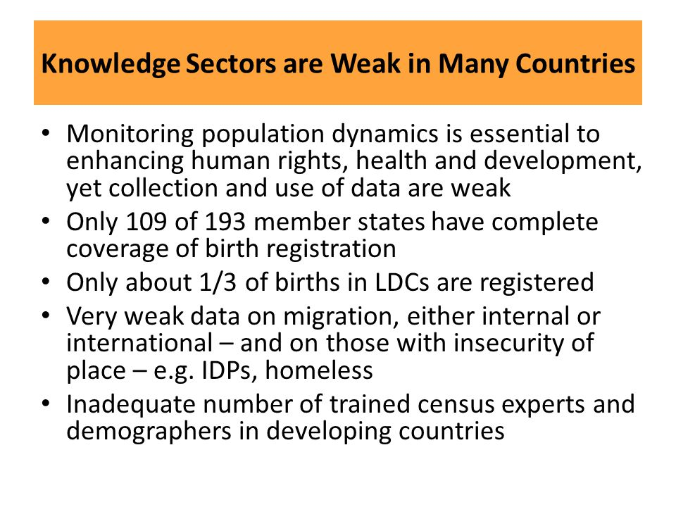 Knowledge Sectors are Weak in Many Countries Monitoring population dynamics is essential to enhancing human rights, health and development, yet collec