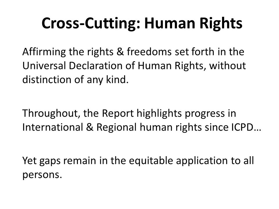 Affirming the rights & freedoms set forth in the Universal Declaration of Human Rights, without distinction of any kind. Throughout, the Report highli