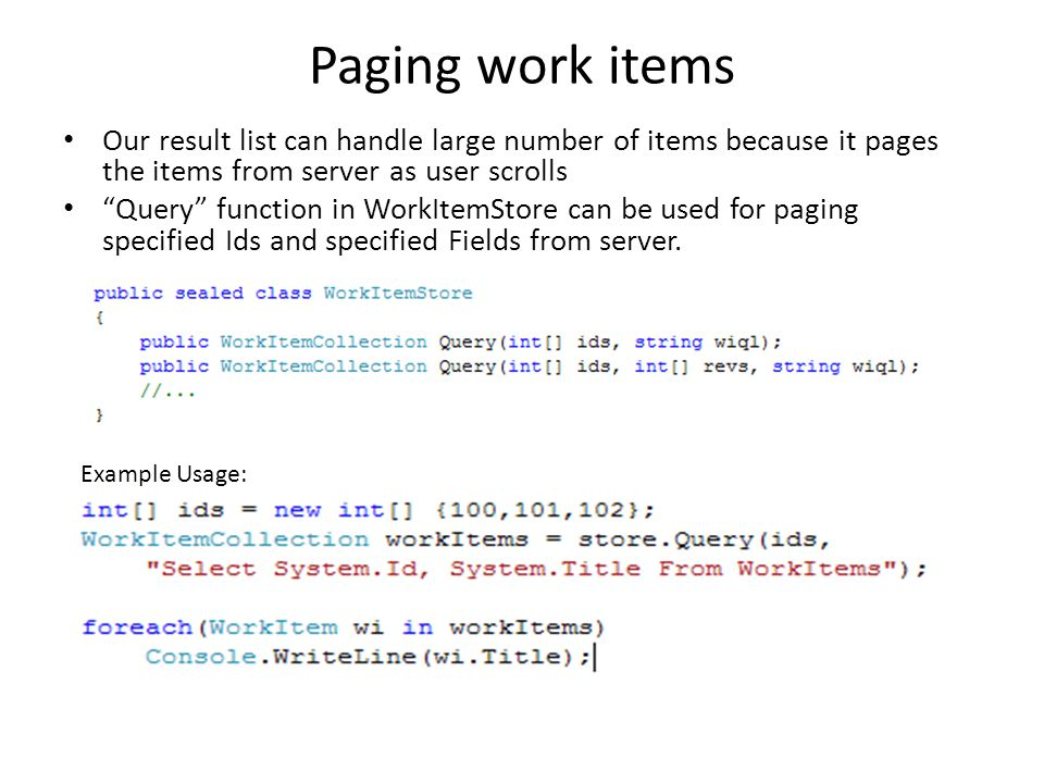 "Paging work items Our result list can handle large number of items because it pages the items from server as user scrolls ""Query"" function in WorkItem"
