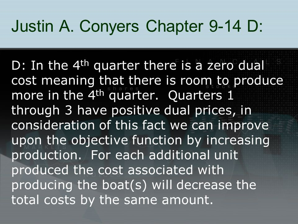 Justin A. Conyers Chapter 9-14 D: D: In the 4 th quarter there is a zero dual cost meaning that there is room to produce more in the 4 th quarter. Qua
