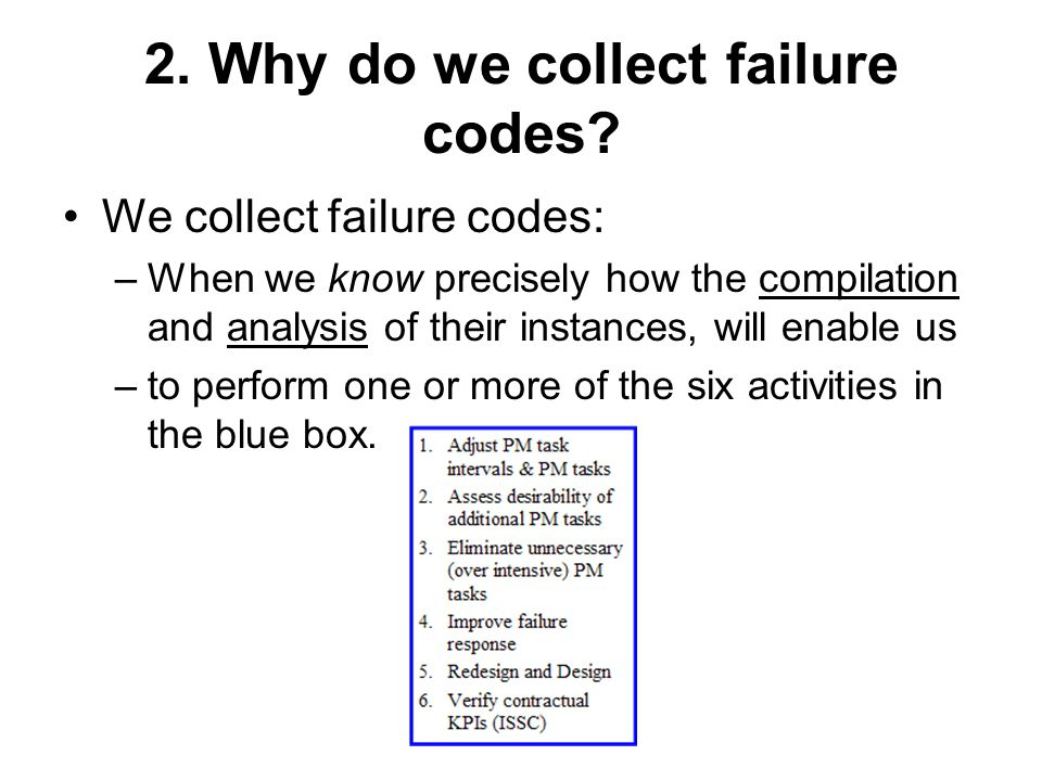2. Why do we collect failure codes? We collect failure codes: –When we know precisely how the compilation and analysis of their instances, will enable