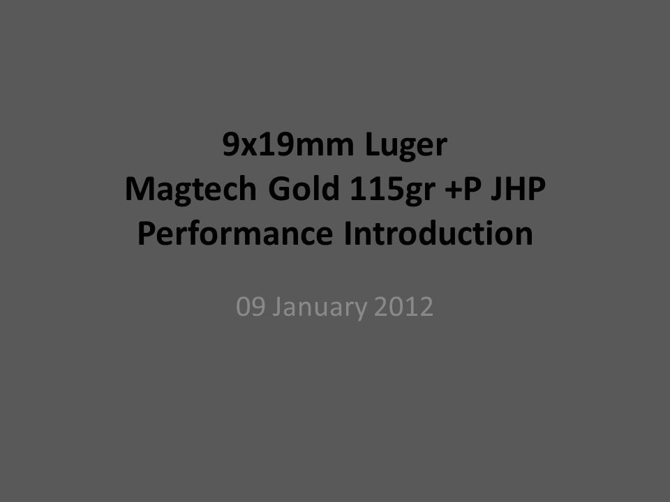 9x19mm Luger Magtech Gold 115gr +P JHP Performance Introduction 09 January 2012