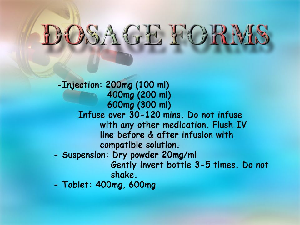 -Injection: 200mg (100 ml) 400mg (200 ml) 600mg (300 ml) Infuse over mins.