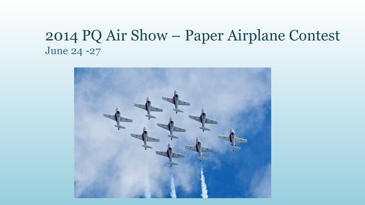 2014 PQ Air Show – Paper Airplane Contest June 24 -27