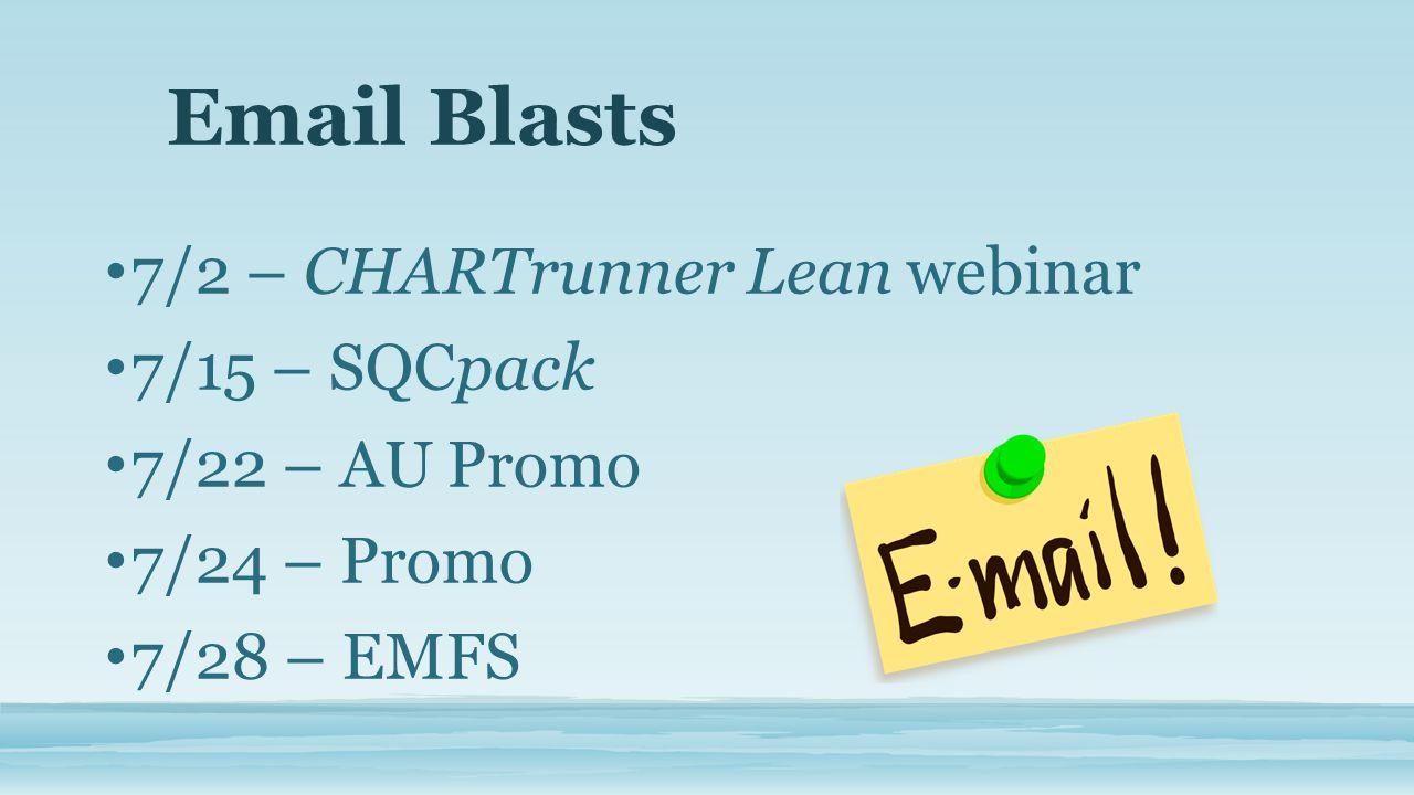 Email Blasts 7/2 – CHARTrunner Lean webinar 7/15 – SQCpack 7/22 – AU Promo 7/24 – Promo 7/28 – EMFS