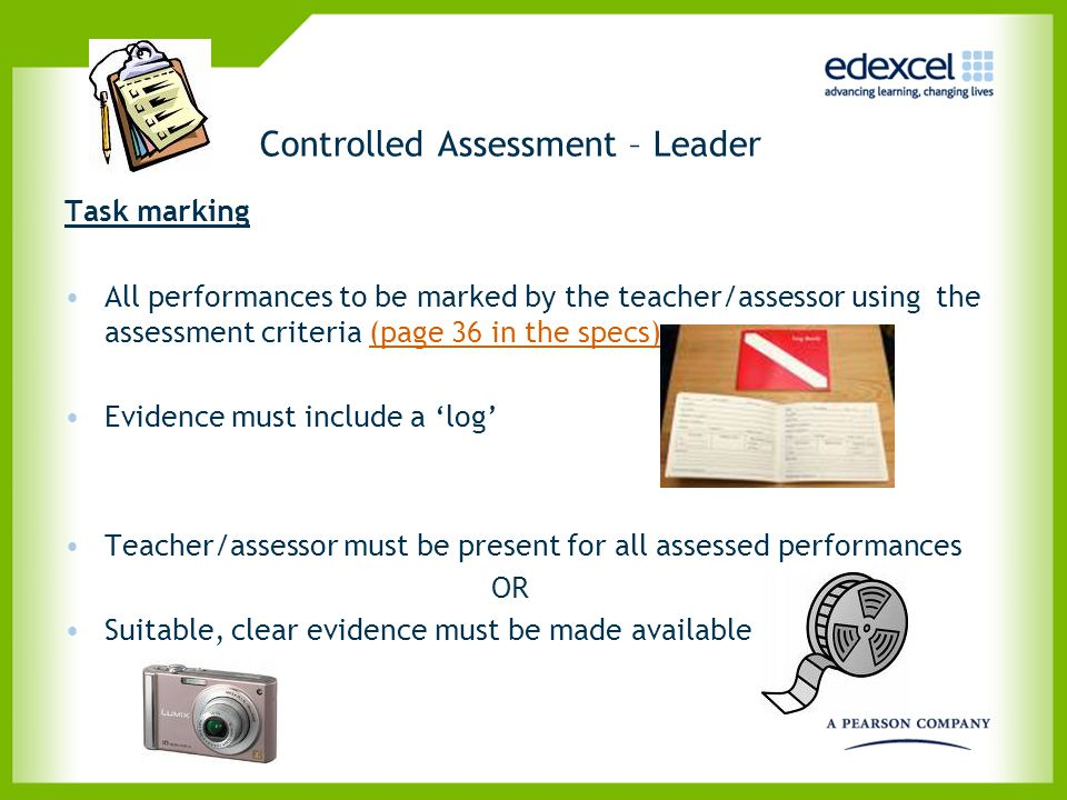 Controlled Assessment – Leader Task marking All performances to be marked by the teacher/assessor using the assessment criteria (page 36 in the specs)