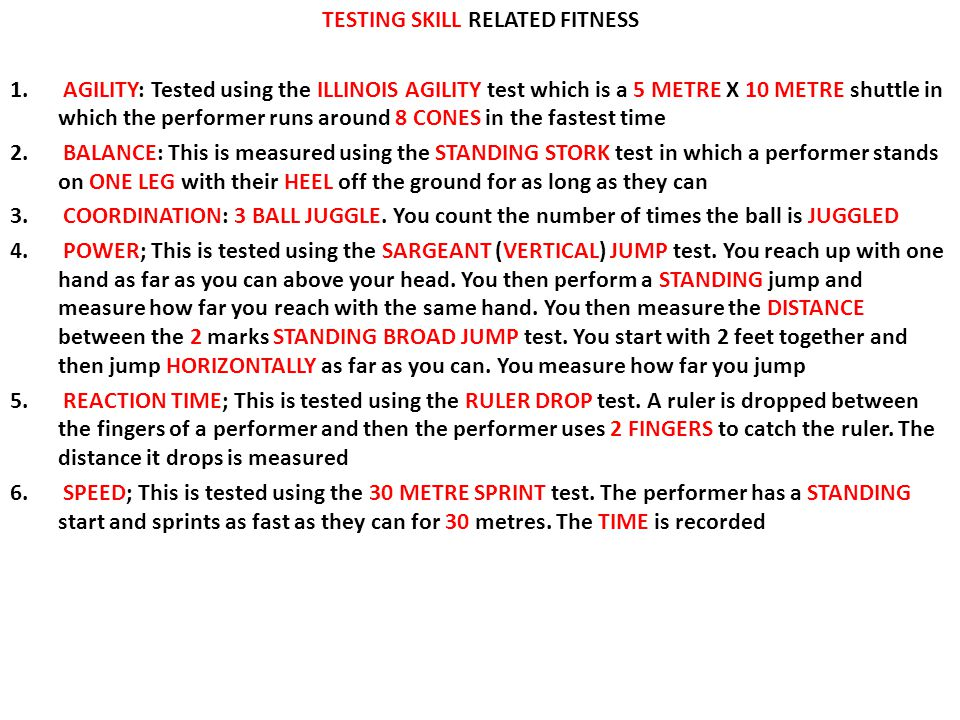 TESTING SKILL RELATED FITNESS 1. AGILITY: Tested using the ILLINOIS AGILITY test which is a 5 METRE X 10 METRE shuttle in which the performer runs aro