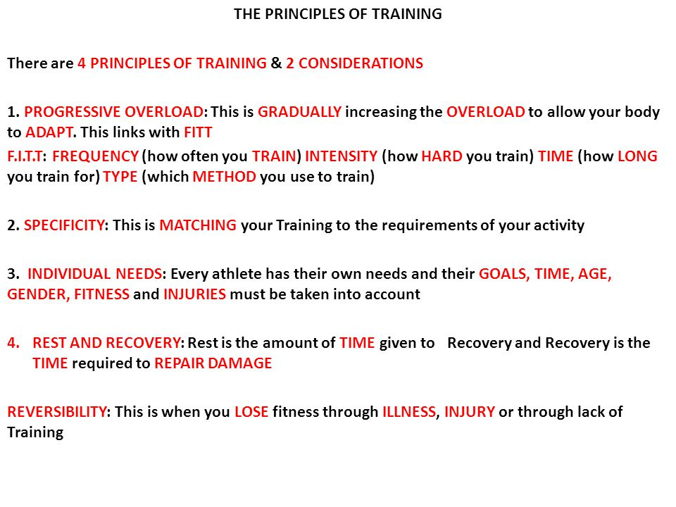 THE PRINCIPLES OF TRAINING There are 4 PRINCIPLES OF TRAINING & 2 CONSIDERATIONS 1. PROGRESSIVE OVERLOAD: This is GRADUALLY increasing the OVERLOAD to