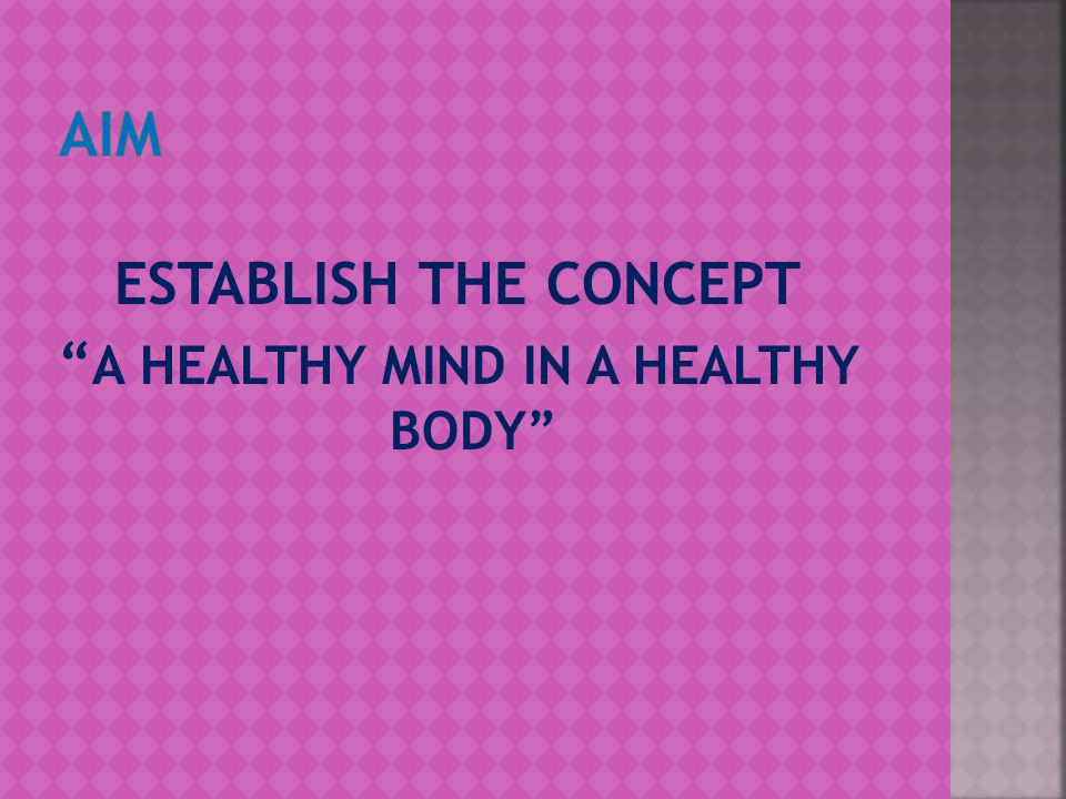 ESTABLISH THE CONCEPT A HEALTHY MIND IN A HEALTHY BODY