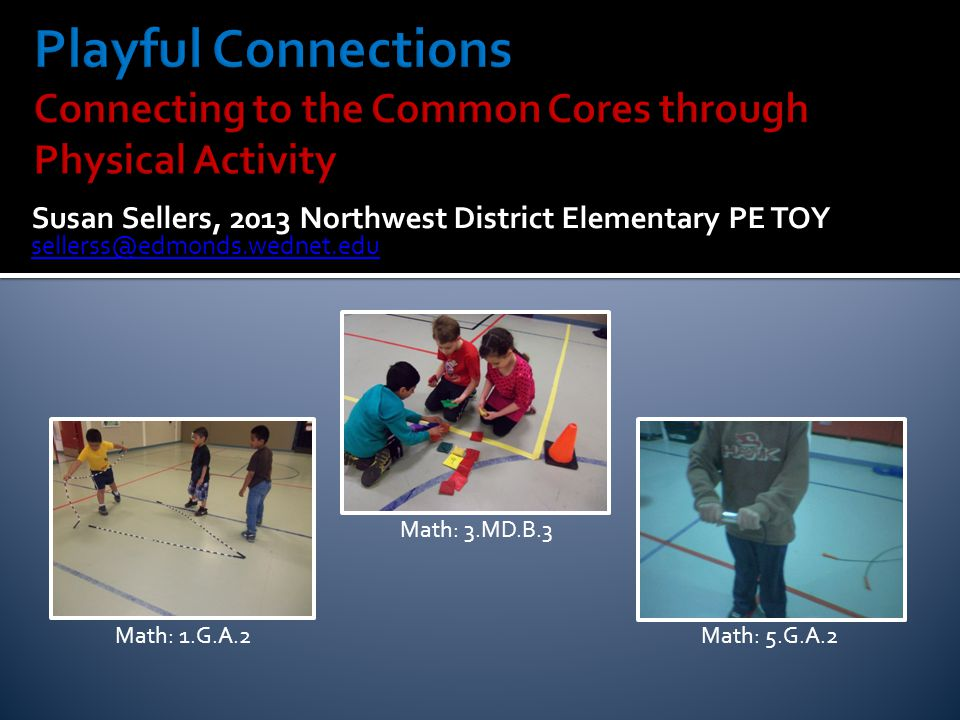 Susan Sellers, 2013 Northwest District Elementary PE TOY Math: 1.G.A.2 Math: 3.MD.B.3 Math: 5.G.A.2