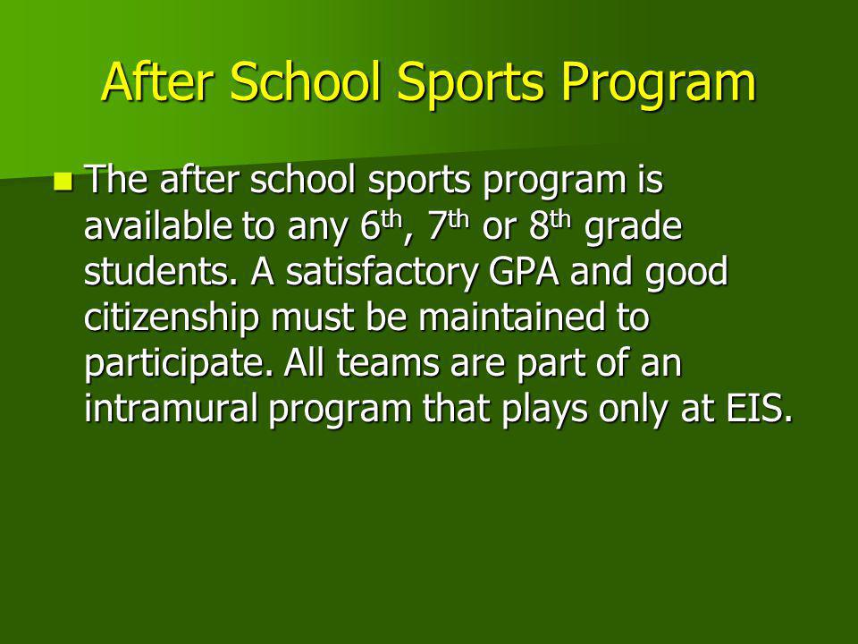 After School Sports Program The after school sports program is available to any 6 th, 7 th or 8 th grade students. A satisfactory GPA and good citizen