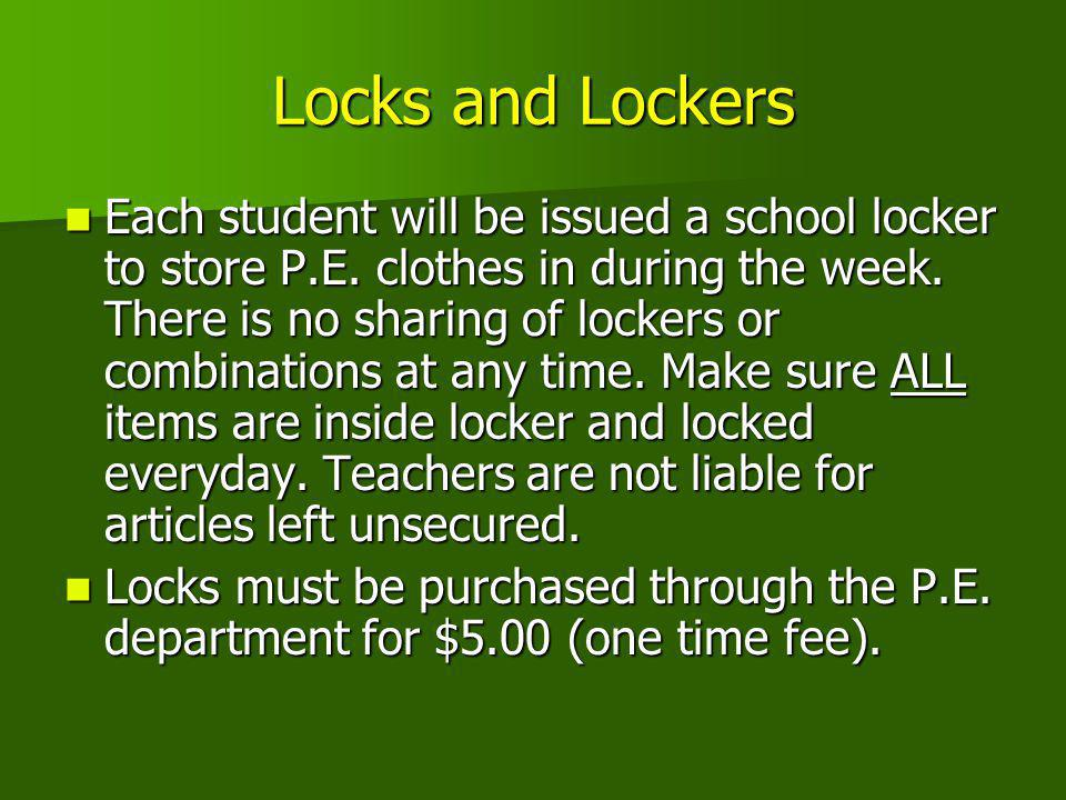 Locks and Lockers Each student will be issued a school locker to store P.E. clothes in during the week. There is no sharing of lockers or combinations