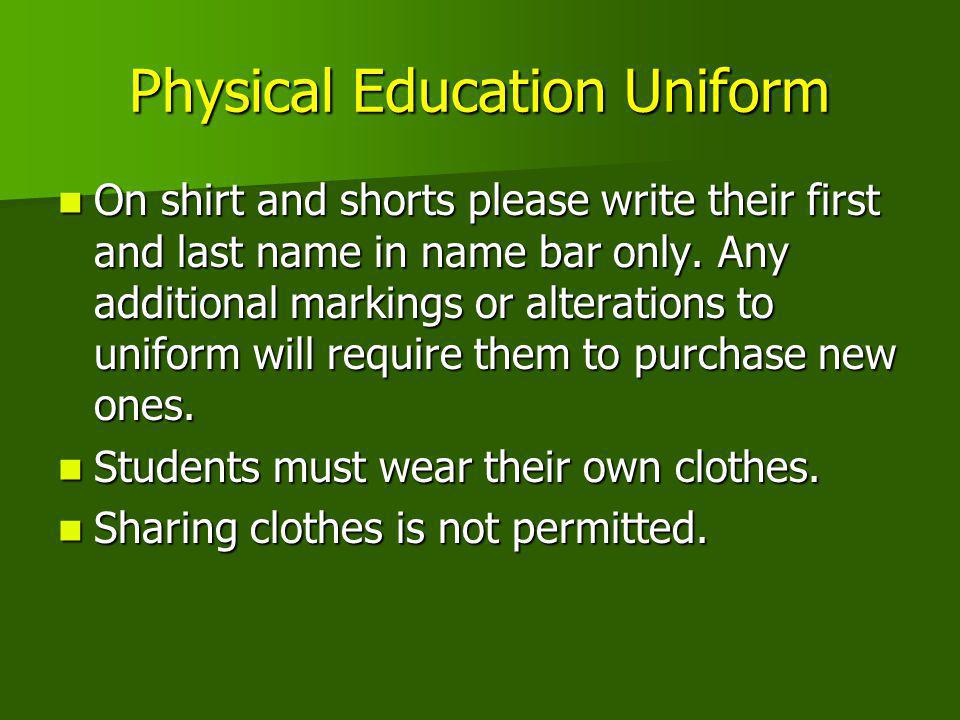 Physical Education Uniform On shirt and shorts please write their first and last name in name bar only. Any additional markings or alterations to unif
