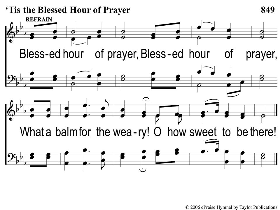 C 'Tis the Blessed Hour of Prayer 849'Tis the Blessed Hour of Prayer