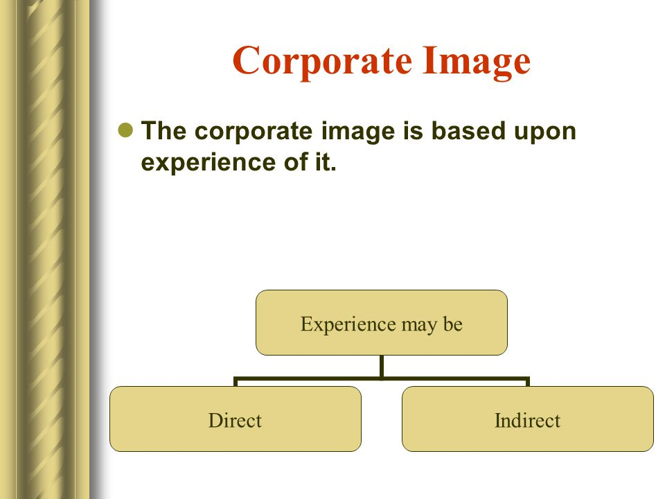 Corporate Image The corporate image is based upon experience of it.