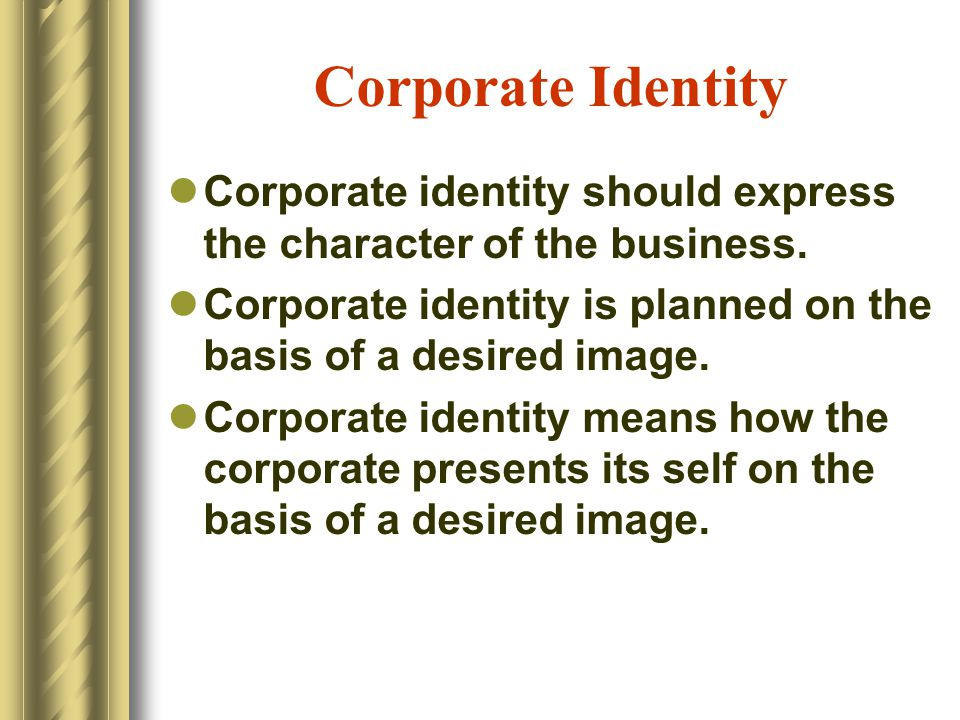 Corporate Identity Corporate identity should express the character of the business.