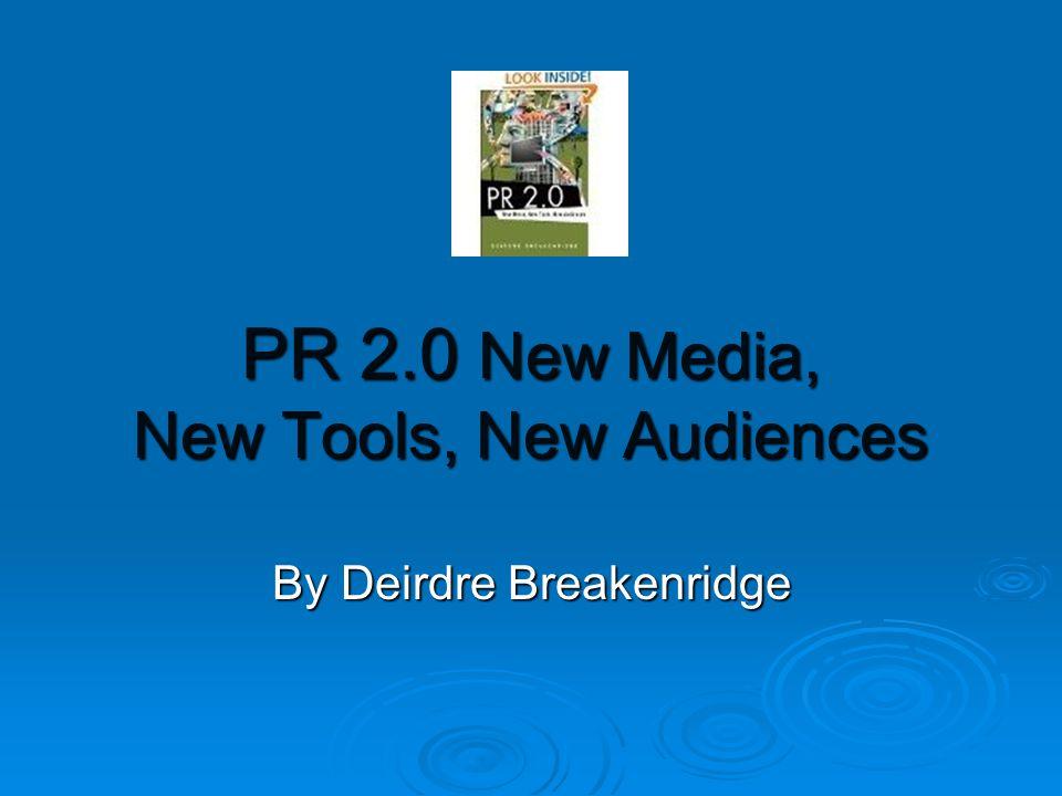 PR 2.0 New Media, New Tools, New Audiences By Deirdre Breakenridge
