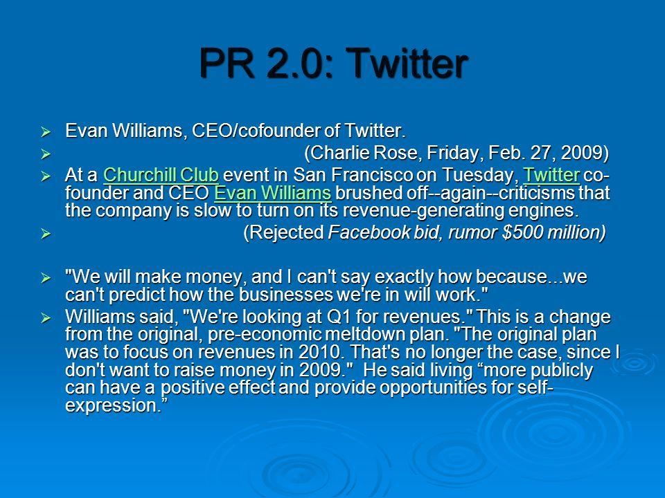 PR 2.0: Twitter  Evan Williams, CEO/cofounder of Twitter.