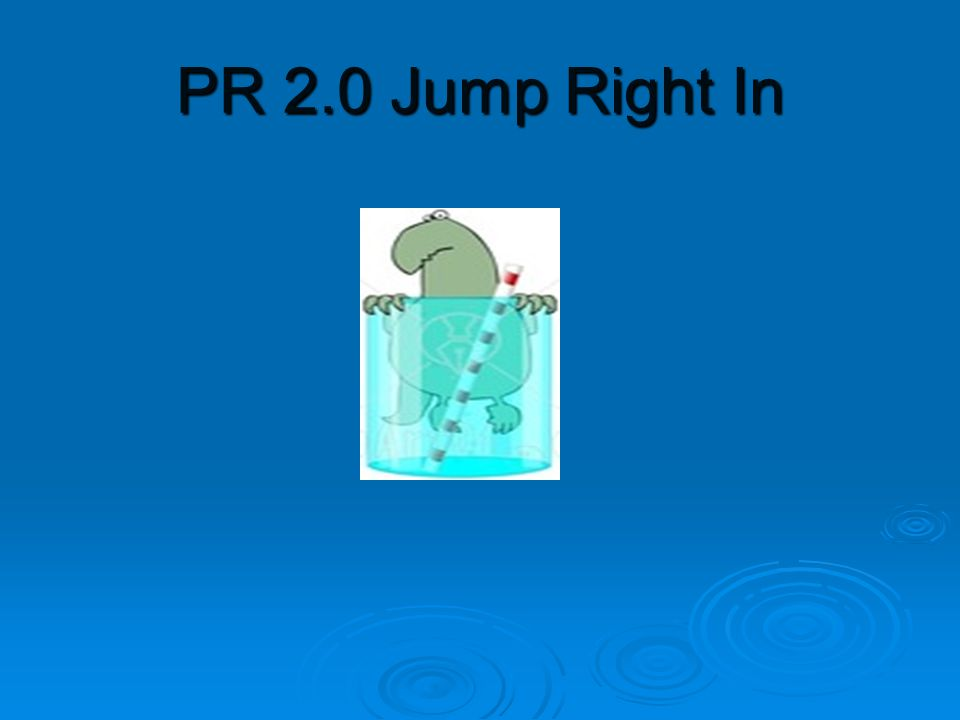 PR 2.0 Jump Right In