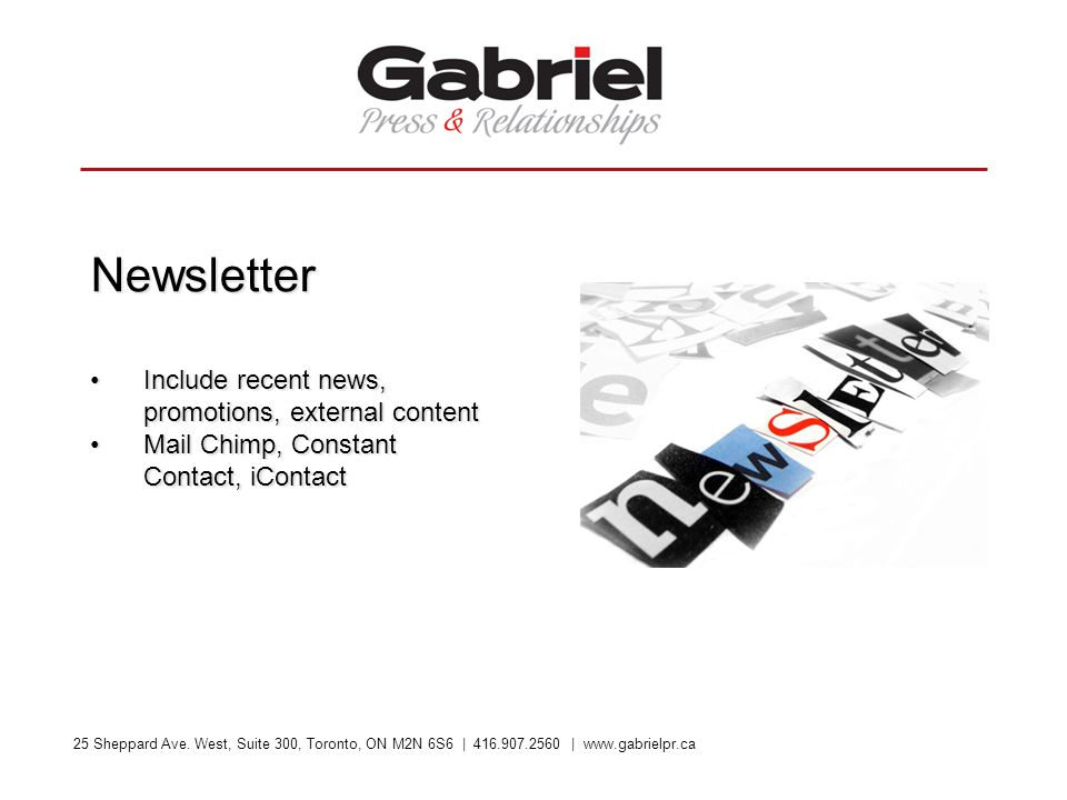 25 Sheppard Ave. West, Suite 300, Toronto, ON M2N 6S6 | 416.907.2560 | www.gabrielpr.ca Newsletter Include recent news, promotions, external contentIn