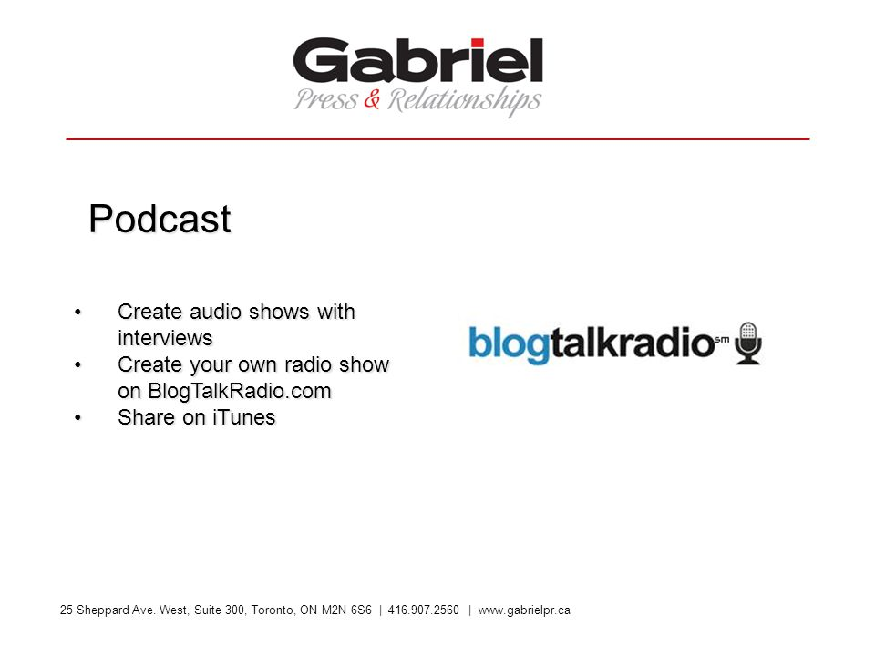 25 Sheppard Ave. West, Suite 300, Toronto, ON M2N 6S6 | 416.907.2560 | www.gabrielpr.ca Podcast Create audio shows with interviewsCreate audio shows w