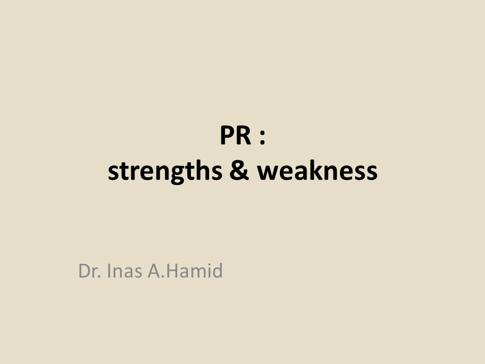 PR : strengths & weakness Dr. Inas A.Hamid