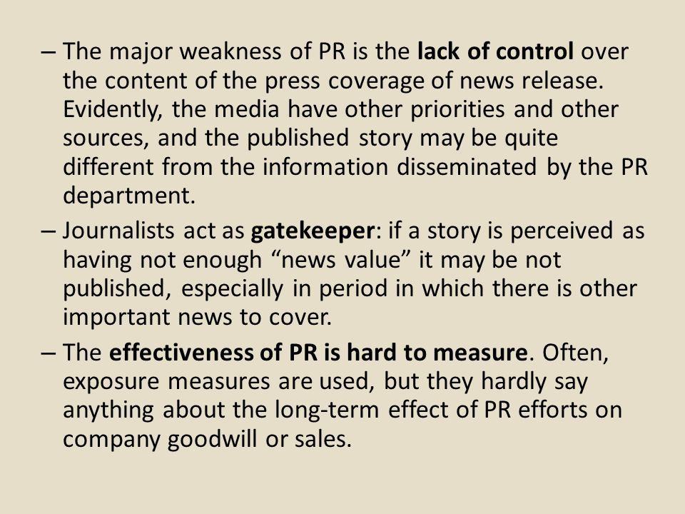 – The major weakness of PR is the lack of control over the content of the press coverage of news release.