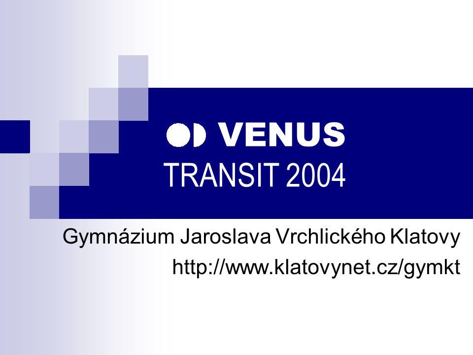 VENUS TRANSIT 2004 Gymnázium Jaroslava Vrchlického Klatovy http://www.klatovynet.cz/gymkt