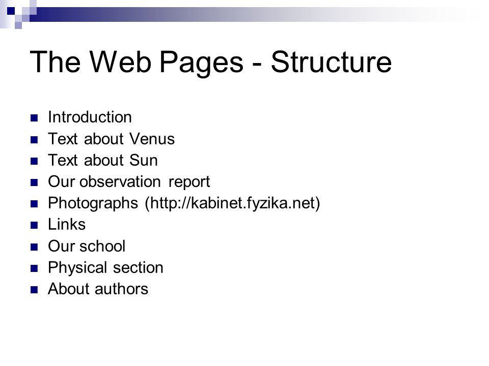 The Web Pages - Structure Introduction Text about Venus Text about Sun Our observation report Photographs (http://kabinet.fyzika.net) Links Our school