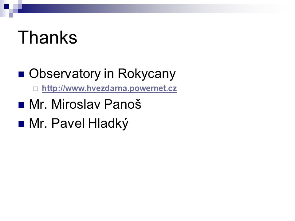 Thanks Observatory in Rokycany  http://www.hvezdarna.powernet.cz http://www.hvezdarna.powernet.cz Mr.