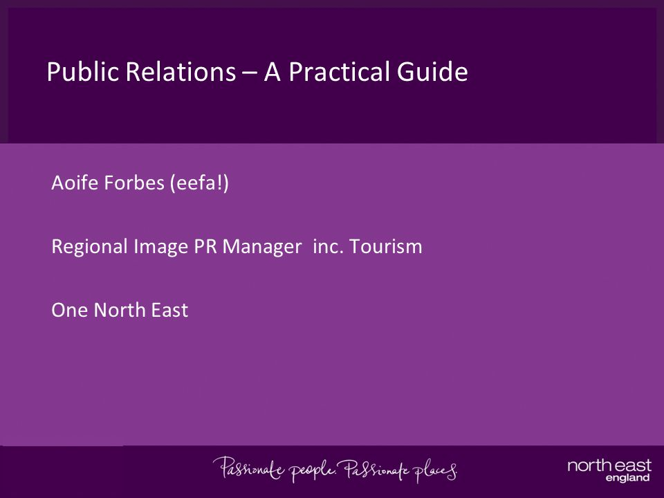 Public Relations – A Practical Guide Aoife Forbes (eefa!) Regional Image PR Manager inc.