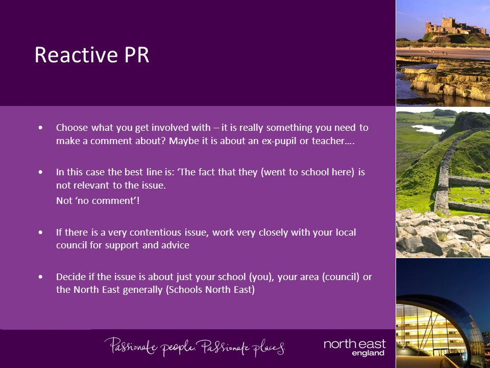 Reactive PR Choose what you get involved with – it is really something you need to make a comment about.