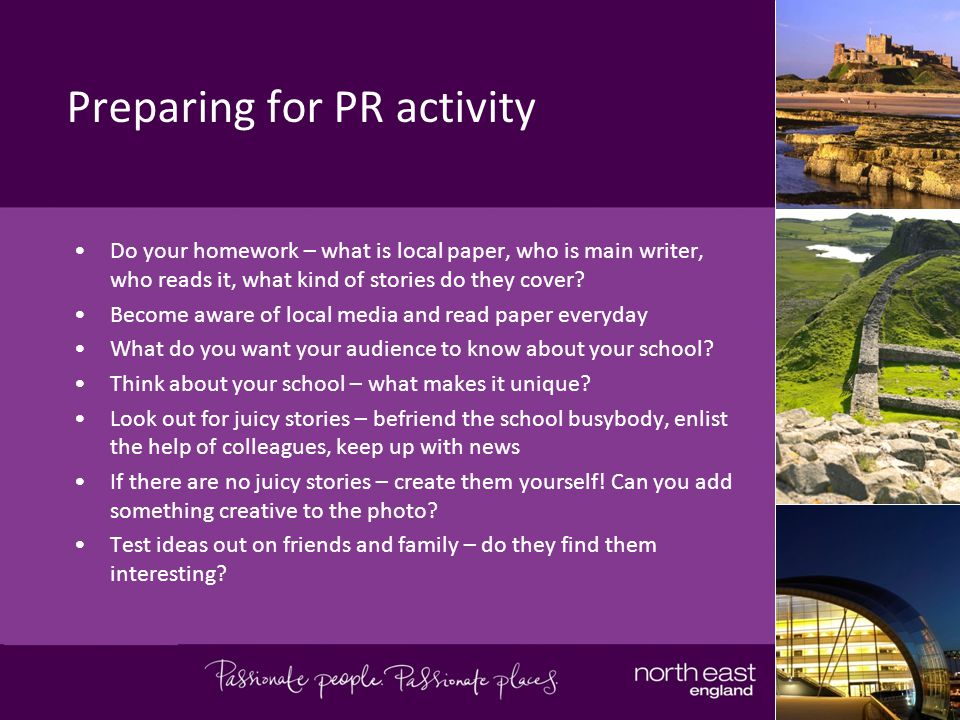 Preparing for PR activity Develop a calendar/ timetable of known milestones that press will be writing about regardless and will need stories for.