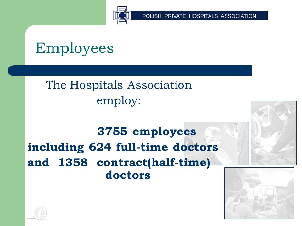 Employees The Hospitals Association employ: 3755 employees including 624 full-time doctors and 1358 contract(half-time) doctors
