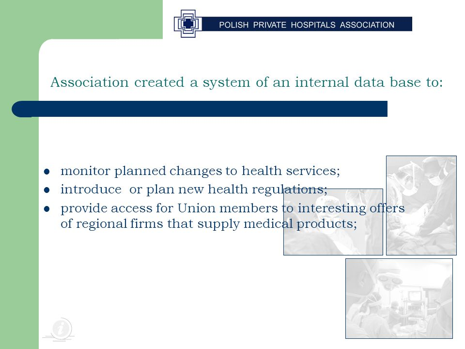 Association created a system of an internal data base to: monitor planned changes to health services; introduce or plan new health regulations; provide access for Union members to interesting offers of regional firms that supply medical products;