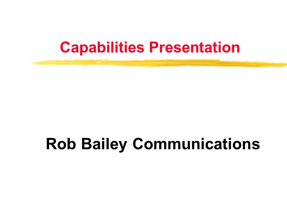 Capabilities Presentation Rob Bailey Communications