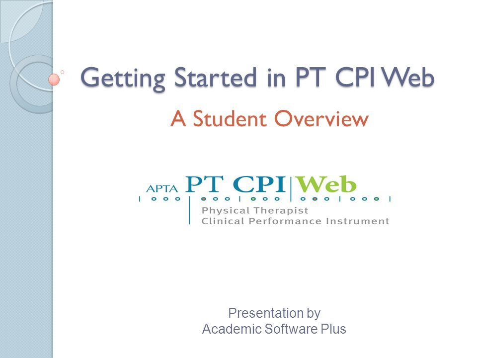Getting Started in PT CPI Web A Student Overview Presentation by Academic Software Plus