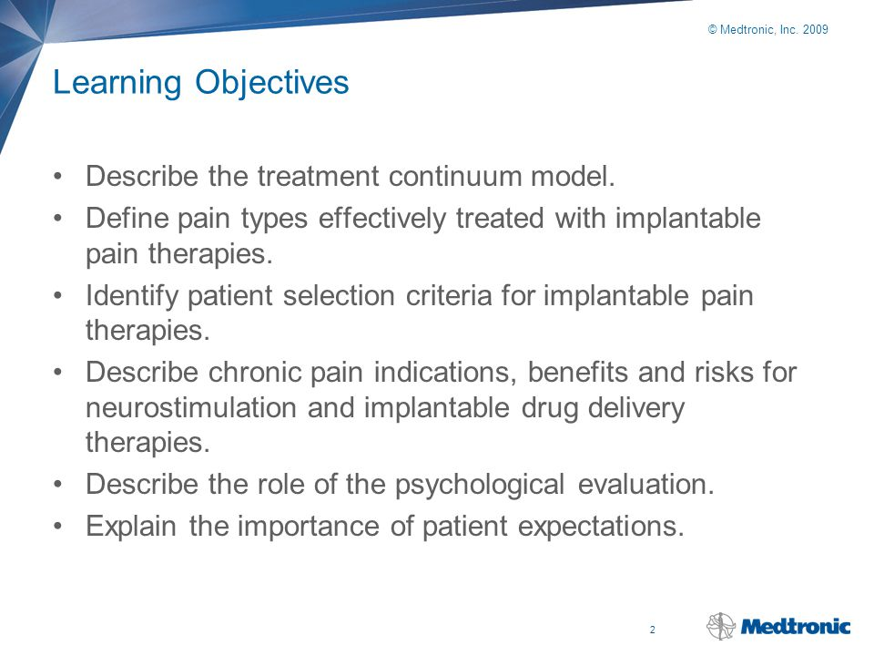 2 © Medtronic, Inc. 2009 Learning Objectives Describe the treatment continuum model. Define pain types effectively treated with implantable pain thera