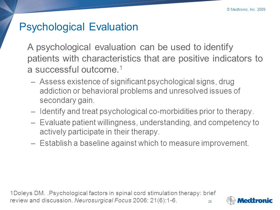 25 © Medtronic, Inc. 2009 Psychological Evaluation A psychological evaluation can be used to identify patients with characteristics that are positive