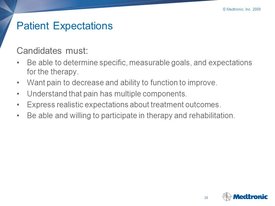 26 © Medtronic, Inc. 2009 Patient Expectations Candidates must: Be able to determine specific, measurable goals, and expectations for the therapy. Wan