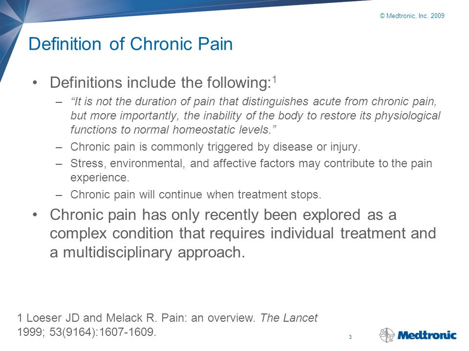 """3 © Medtronic, Inc. 2009 Definition of Chronic Pain Definitions include the following: 1 –""""It is not the duration of pain that distinguishes acute fro"""