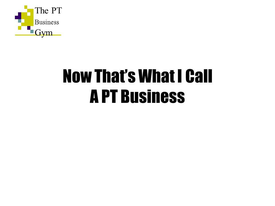 Now That's What I Call A PT Business The PT Business Gym