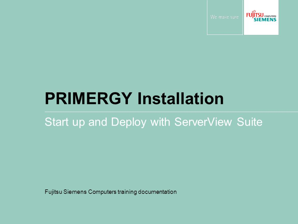 ServerStart PRIMERGY Installation Release November 2007 © Fujitsu Siemens Computers 2007 All rights reserved 2 Start up and Deploy with ServerView Suite